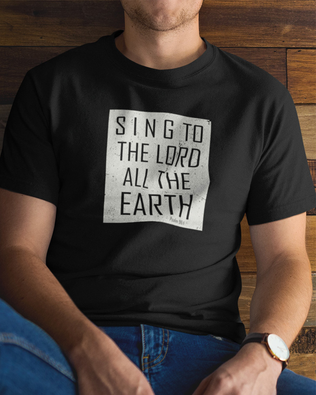 Sing To The Lord All The Earth Tee Shirt