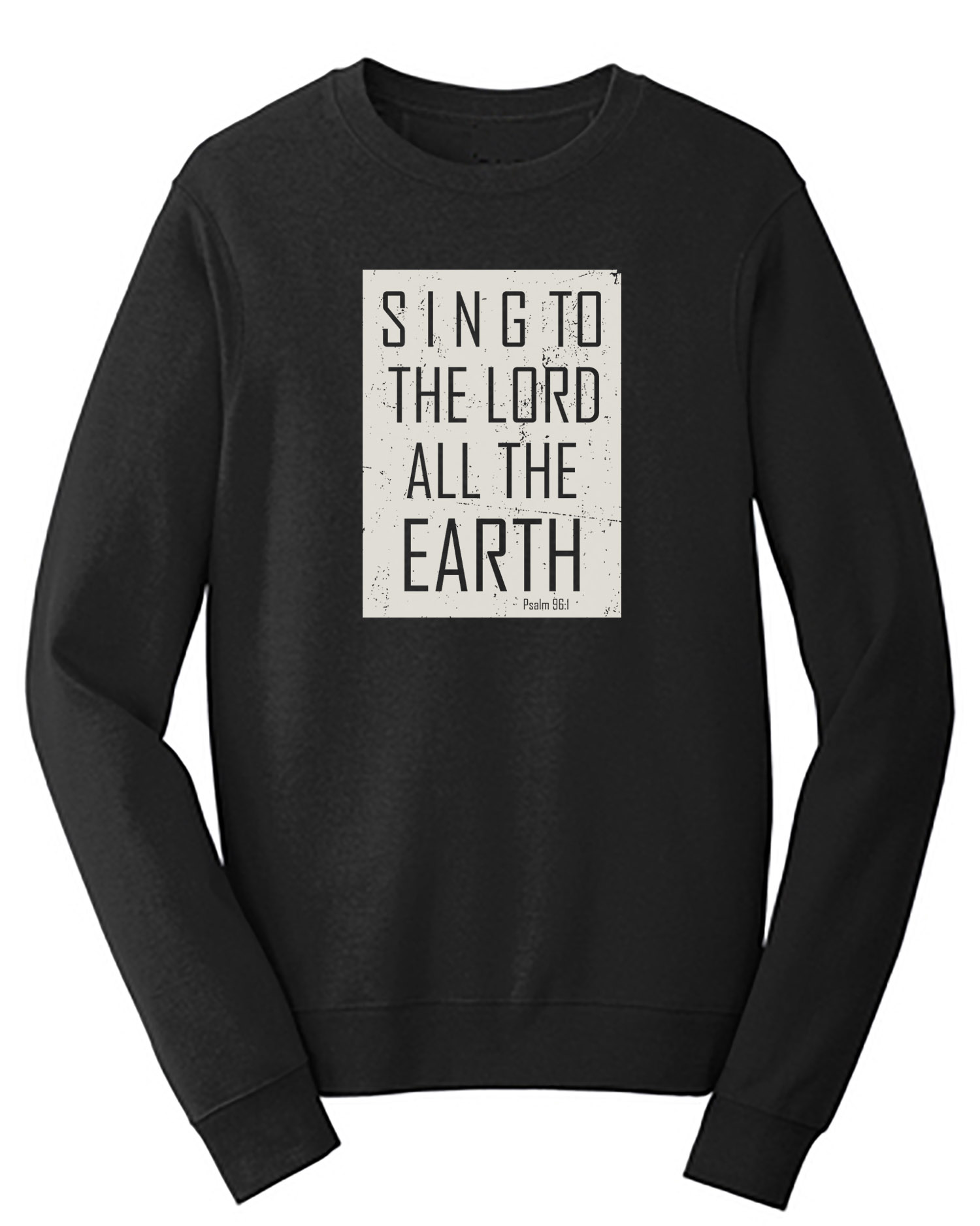 Sing To The Lord All The Earth Sweatshirt